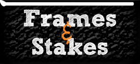 Frames / Stakes